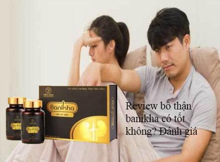 Review bổ thận banikha có tốt không? Đánh giá dùng có an toàn không?