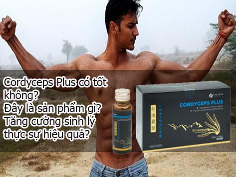 Cordyceps Plus là gì? Tác dụng có thực sự hiệu quả? Có bán ở hiệu thuốc không?