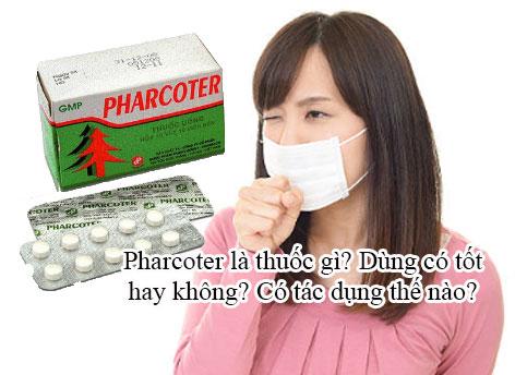 Thuốc trị ho pharcoter có tốt không? Mua ở đâu tại TPHCM? Tác dụng là gì?