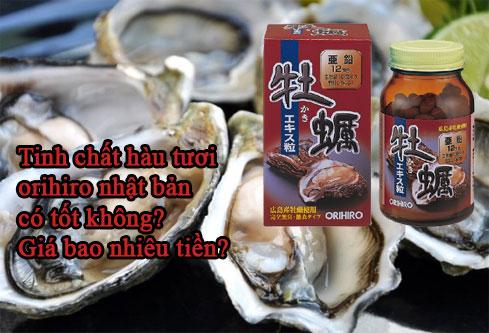 Tinh chất hàu tươi orihiro nhật bản có tốt không? Giá bao nhiêu tiền?